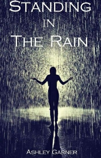 standing in the rain ashley garner wattpad