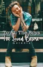 To All The Boys I Loved Before  by xTheNerdyGurlx