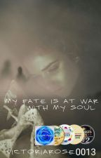 My Fate is At War With My Soul (The Remake Edition) by Victoriarosefly