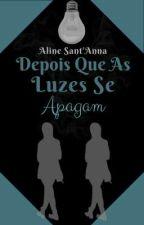 Depois Que As Luzes Se Apagam by AlineSantAnna2