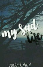 My Sad Life by sadgirl_ihml