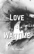 Love is Wartime (Terminada) {Editando} by RomiAilenM