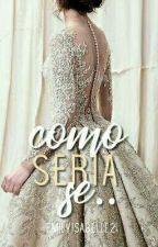 Como Seria Se... by Somente_Uma_Army