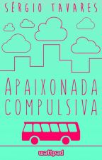 Apaixonada Compulsiva by sergiotavaresautor