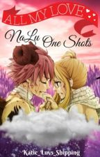 ALL MY LOVE | NaLu : One Shots by MissJuviaFullbuster