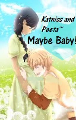 Katniss and peeta~Maybe Baby!