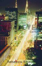 Whatever | •Cellbit• by cacaribeiro05