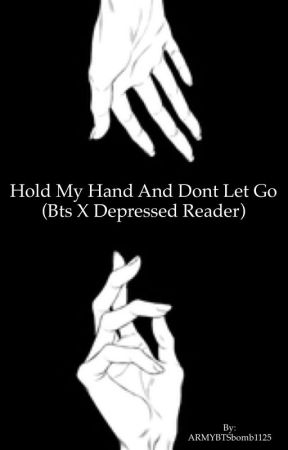Hold my hand and dont let go (bts x depressed reader