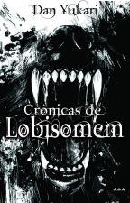 Crônicas de Lobisomem ~ O Nascimento do Lobo by DanYukari