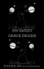 My Sweet Grave Digger -poems- by noroominthishell_