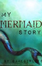 My Mermaid Story: A Short Story by gamegirlie8