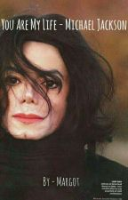 You are my life! - Michael Jackson by LisaKylieMargot