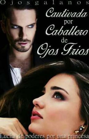 Cautivada por caballero de ojos fríos. (Princesas#1) by Ojosgalanos