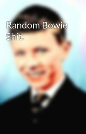 Random Bowie Shit. by MaiaUrwin