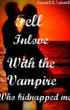 Fell Inlove With The Vampire Who Kidnapped Me(ON HOLD) by SecretXXTalentXX