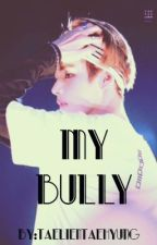 My Bully / ✔Kim Taehyung FF✔️ by taelientaehyung