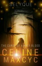 Celine Maxcyc : The Curse Of A Half Blood by Selyque