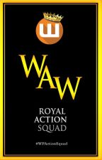 WAW | Royal Action Squad by WPActionWriters