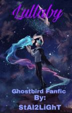 Lullaby ~ Ghostbird Fanfic  by StAl2LiGhT