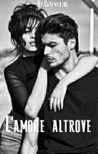 L'amore Altrove by SaveMeKing
