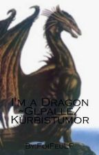 I'm a Dragon ~Glpalle/Kürbistumor (pausiert)  by FoiFeuLP