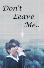 Don't Leave Me.. {BTS Jungkook} by ParkHyorin3