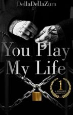 You Play My Life [COMPLETE ✔] by DellaDellaZura
