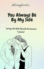 You Always Be By My Side by LeonyKvrNts_