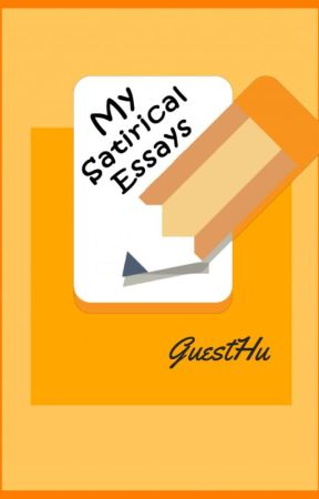 My Satirical Essays by GuestHu