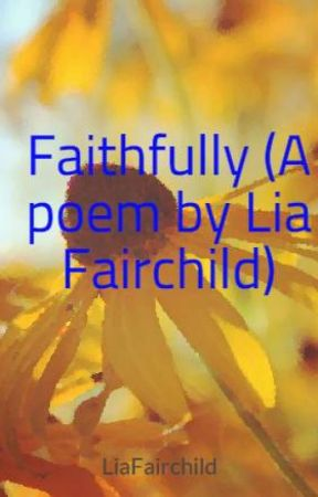 Faithfully (A poem by Lia Fairchild) by LiaFairchild