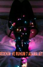 BEDENİM VE RUHUM 7 ADAMA AİT by blackrainbowvv