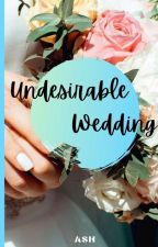 Undesirable Wedding (End) by WorldHeaven