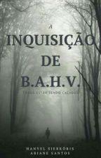 A inquisição de B.A.H.V. by HanyelSierkoris