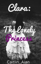 Clara: The Lonely Princess by Caitlin_Aian