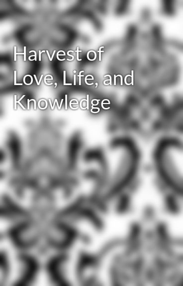 Harvest of Love, Life, and Knowledge by SamSorenson