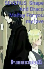 SEVERUS  Snape And Draco Malfoy For you my love by onedirectionfan35