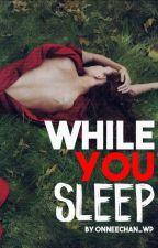 While You Sleep by OnneeChan