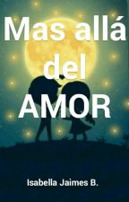 Mas allá del amor by isajb1696