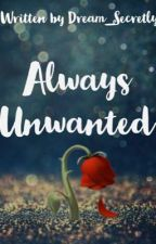 Always unwanted by Dream_Secretly