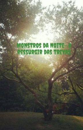 Monstros da Noite- O ressurgir das trevas by XxlauradreamxX123