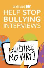 Help Stop Bullying! Interviews by Ambassadors