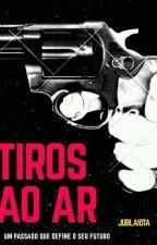 Tiros Ao Ar  // Amor doce//Lysandre by jublaiotta