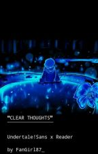 【Clear Thoughts】- Undertale Sans X Reader by FanGirl87_