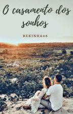 O casamento dos sonhos by bekinha06