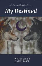My Destined by samiiRAWR1