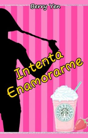 Intenta Enamorarme by BerryYenNovelas