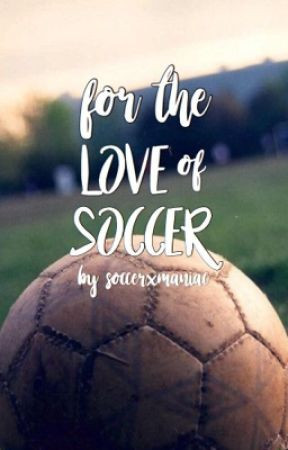 For the Love of Soccer by soccerXmaniac