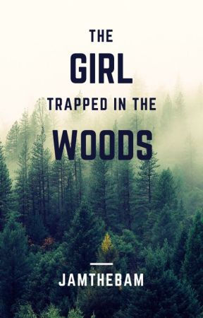 The Girl Trapped In The Woods by LeReader