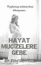 HAYAT MUCİZELERE GEBE by zehraofficalk