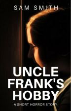 Uncle Frank's Hobby by Pixee_Styx